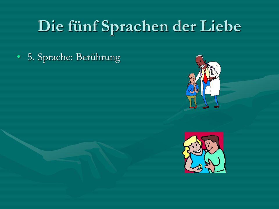 Die fünf Sprachen der Liebe 5. Sprache: Berührung5. Sprache: Berührung