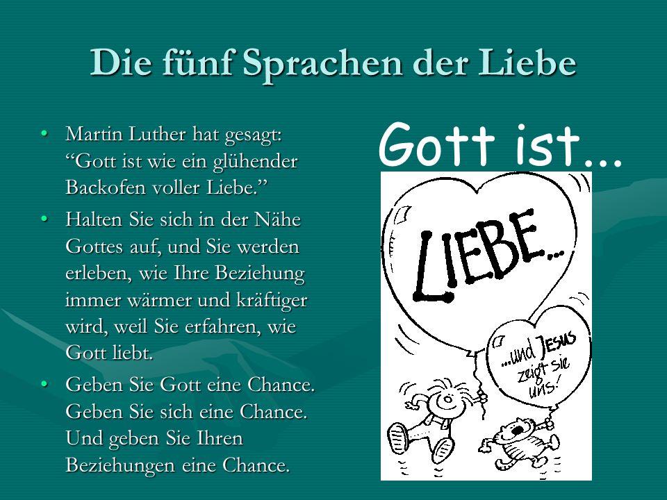 Die fünf Sprachen der Liebe Martin Luther hat gesagt: Gott ist wie ein glühender Backofen voller Liebe.Martin Luther hat gesagt: Gott ist wie ein glüh