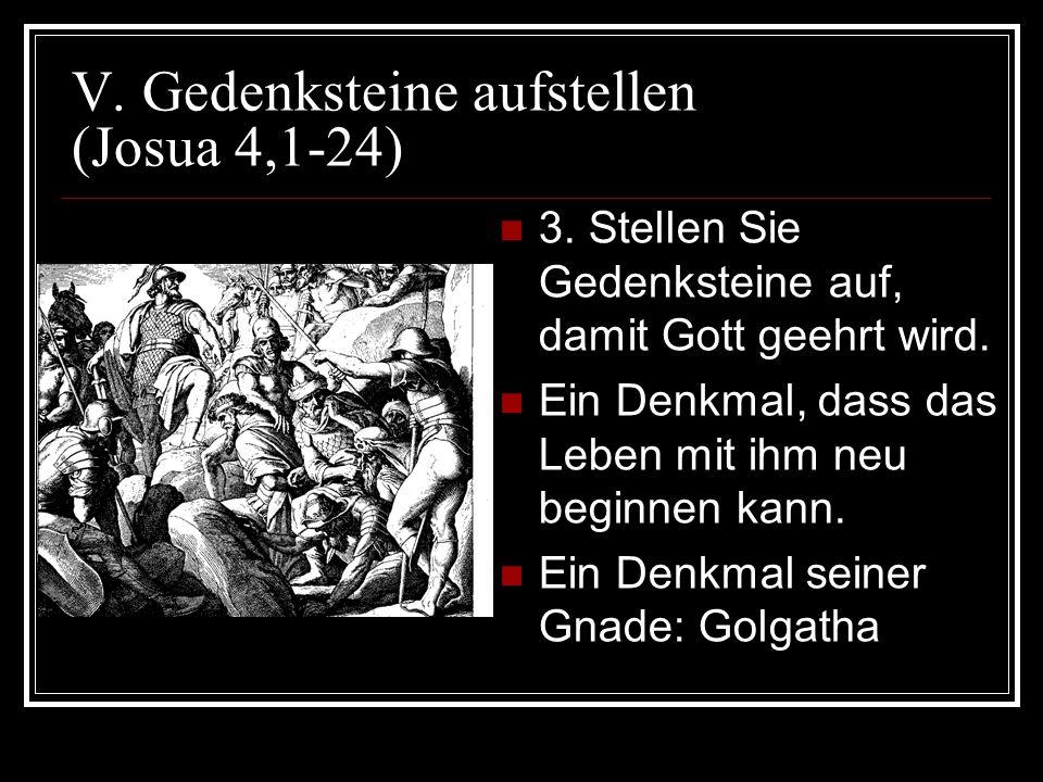 V.Gedenksteine aufstellen (Josua 4,1-24) 4.