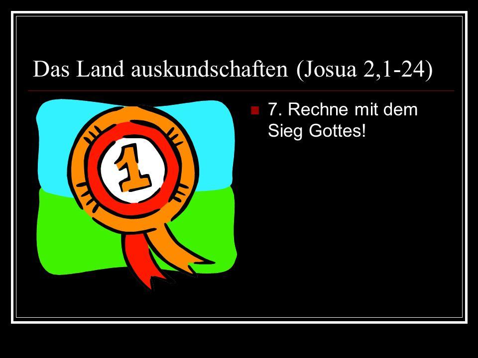 Das Land auskundschaften (Josua 2,1-24) 7. Rechne mit dem Sieg Gottes!