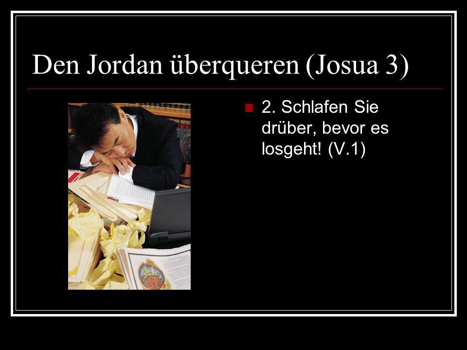 Den Jordan überqueren (Josua 3) 2. Schlafen Sie drüber, bevor es losgeht! (V.1)