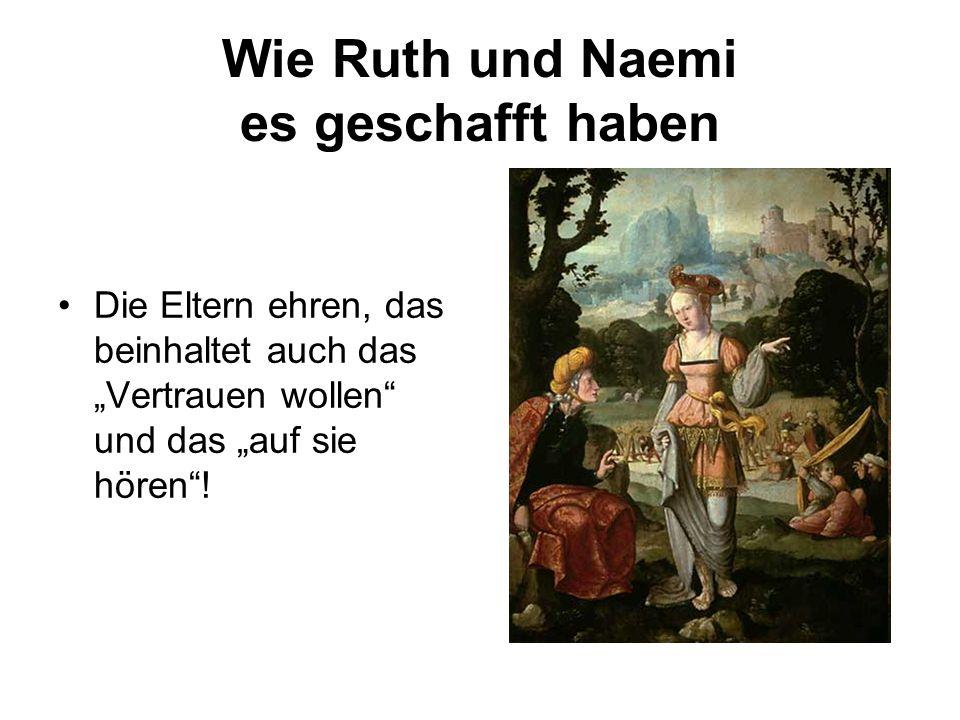 Wie Ruth und Naemi es geschafft haben Die Eltern ehren, das beinhaltet auch das Vertrauen wollen und das auf sie hören!