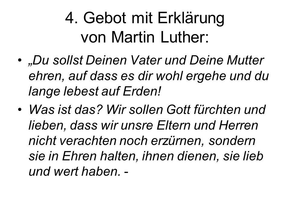 4. Gebot mit Erklärung von Martin Luther: Du sollst Deinen Vater und Deine Mutter ehren, auf dass es dir wohl ergehe und du lange lebest auf Erden! Wa