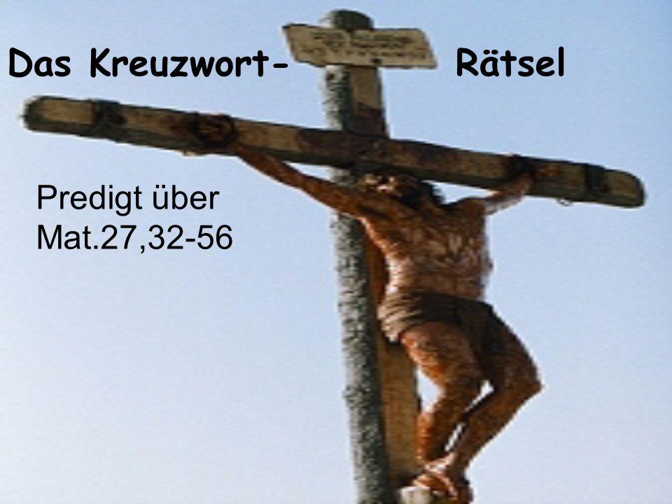 Das Kreuzwort- Rätsel Predigt über Mat.27,32-56