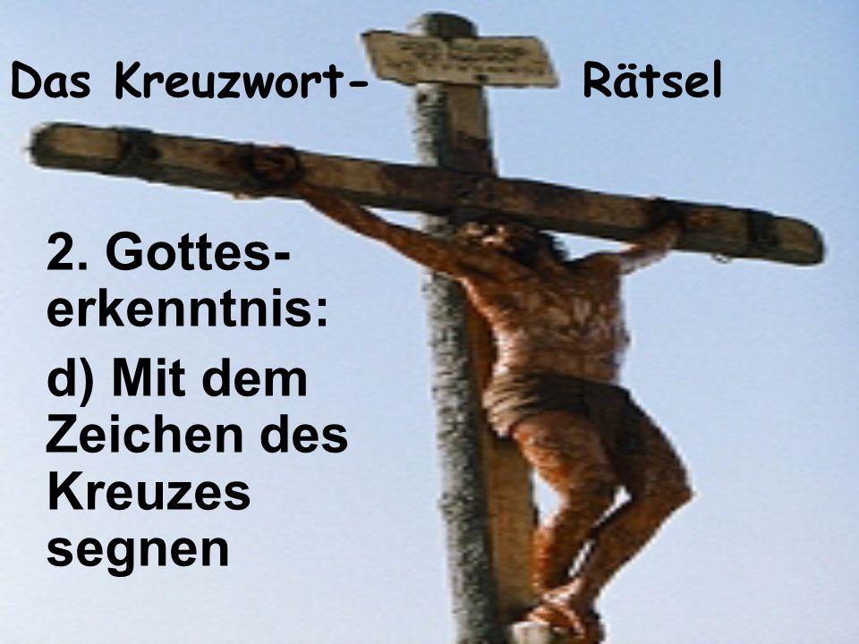 Das Kreuzwort- Rätsel 2. Gottes- erkenntnis: d) Mit dem Zeichen des Kreuzes segnen