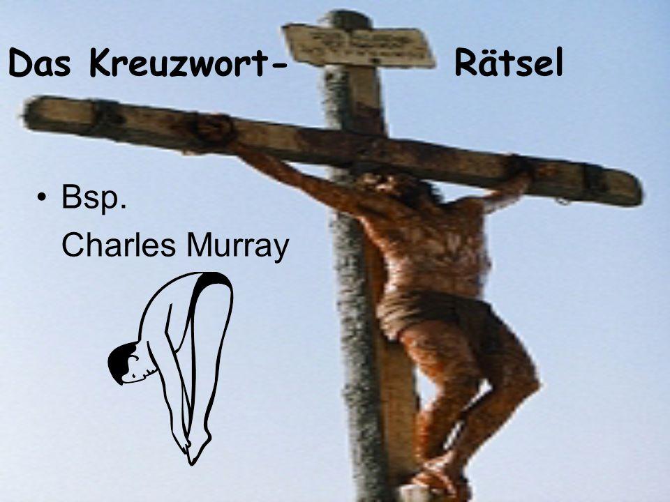Das Kreuzwort- Rätsel Bsp. Charles Murray