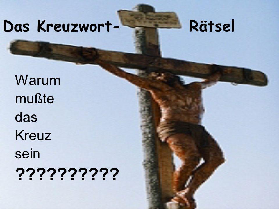 Das Kreuzwort- Rätsel Warum mußte das Kreuz sein ??????????