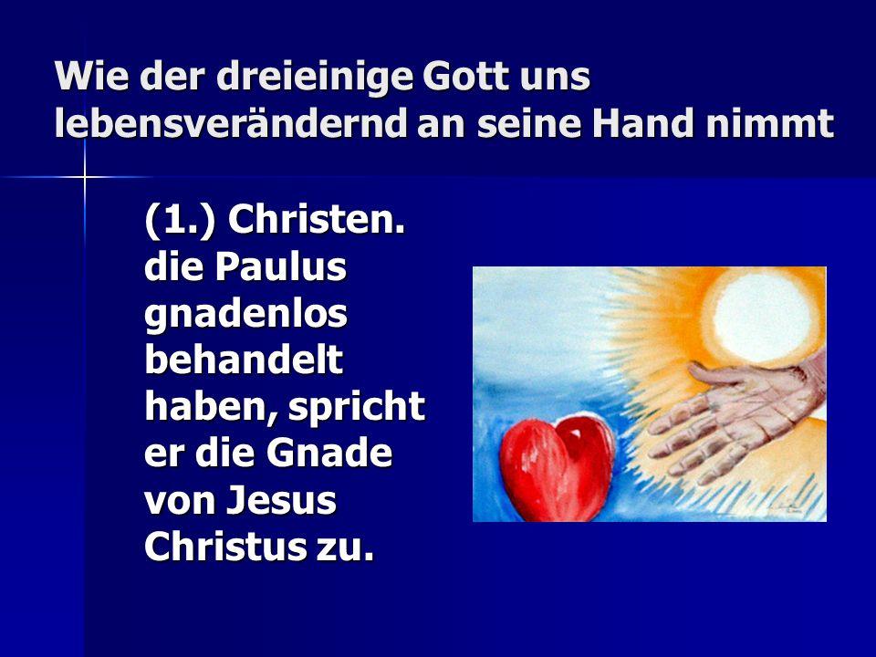 Wie der dreieinige Gott uns lebensverändernd an seine Hand nimmt (1.) Christen.