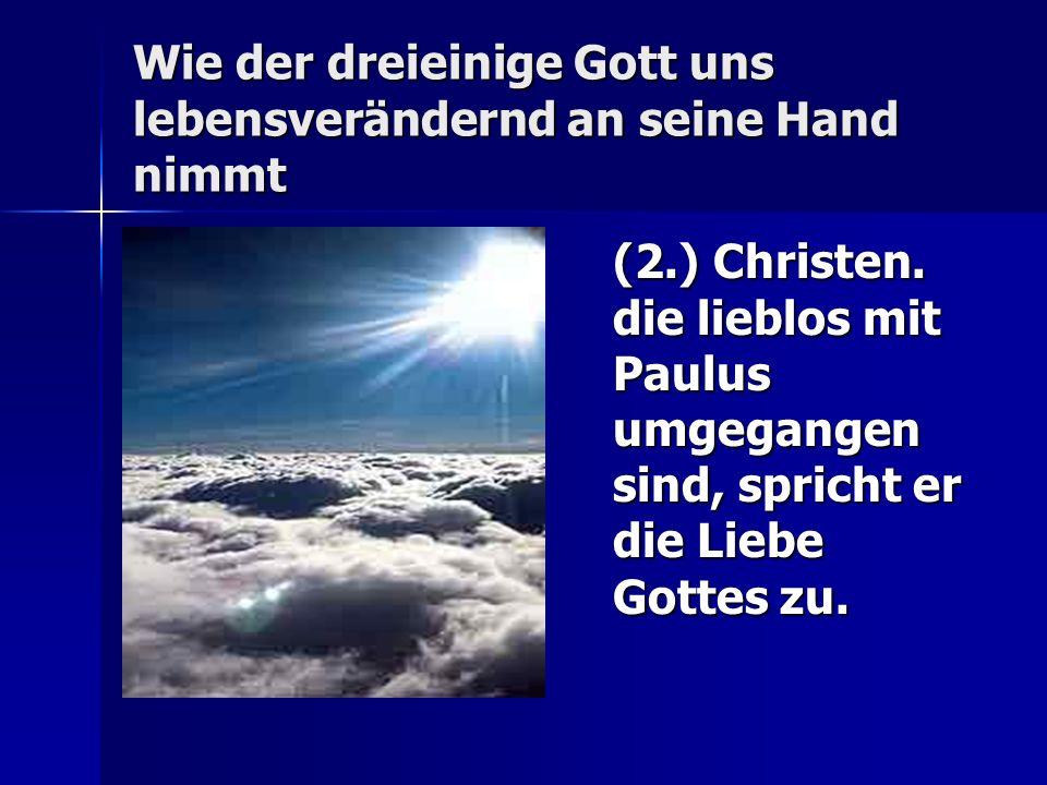 Wie der dreieinige Gott uns lebensverändernd an seine Hand nimmt (2.) Christen.