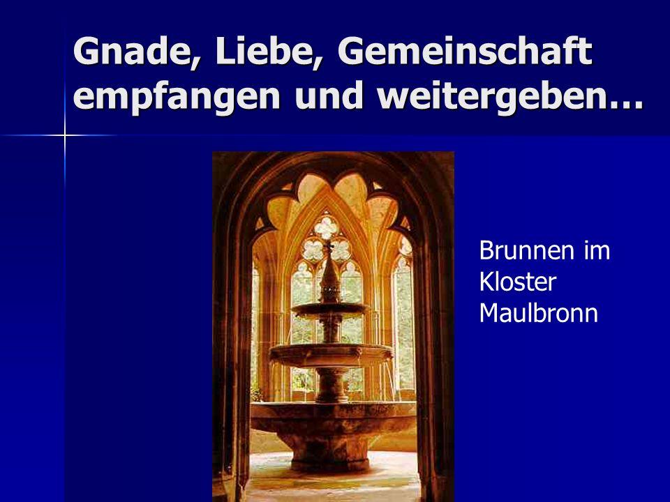 Gnade, Liebe, Gemeinschaft empfangen und weitergeben… Brunnen im Kloster Maulbronn