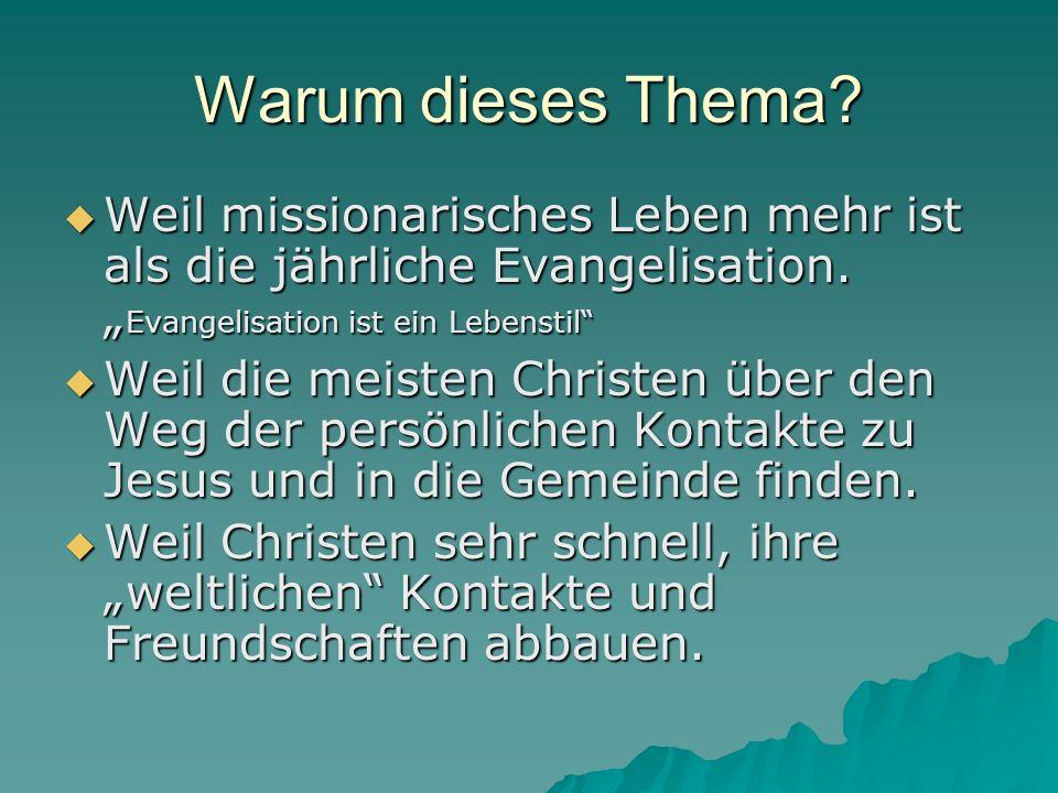 Warum dieses Thema? Weil missionarisches Leben mehr ist als die jährliche Evangelisation. Evangelisation ist ein Lebenstil Weil missionarisches Leben
