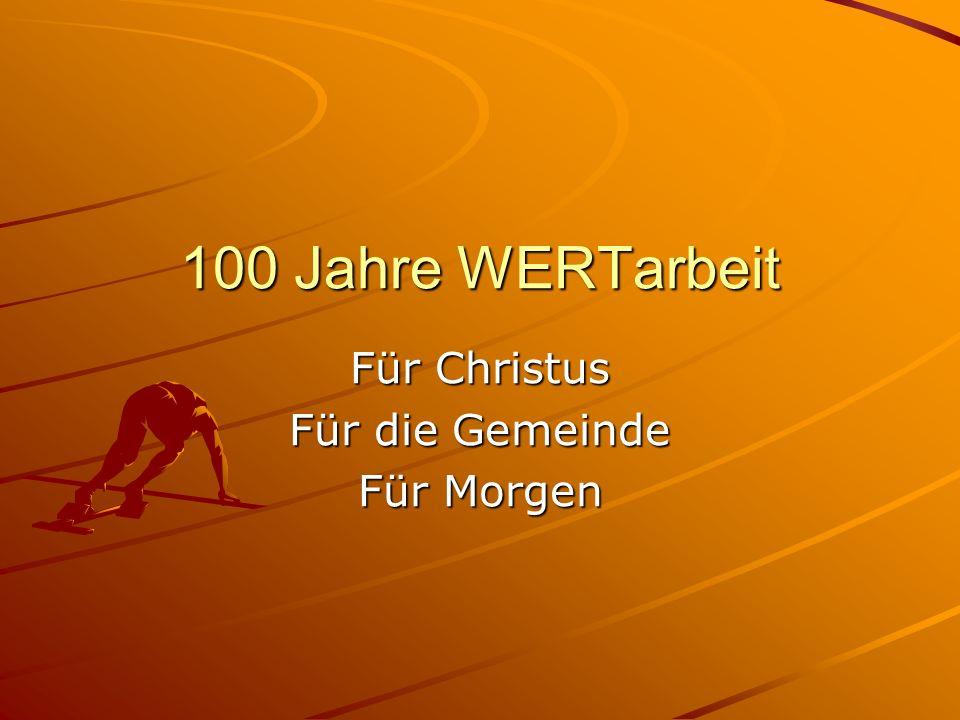 100 Jahre WERTarbeit Für Christus Für die Gemeinde Für Morgen