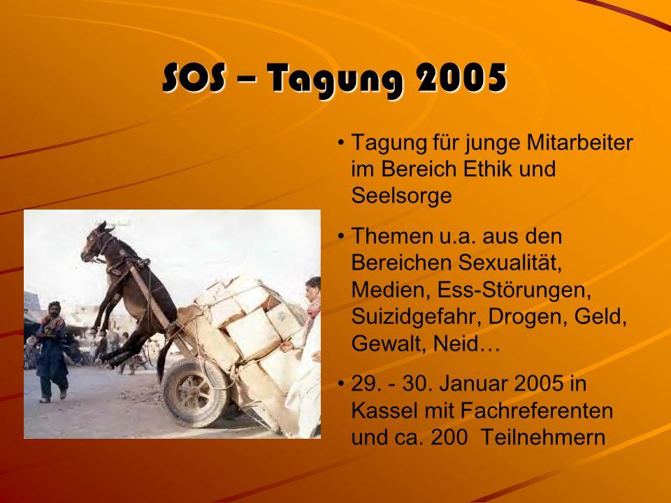 SOS – Tagung 2005 Tagung für junge Mitarbeiter im Bereich Ethik und Seelsorge Themen u.a. aus den Bereichen Sexualität, Medien, Ess-Störungen, Suizidg