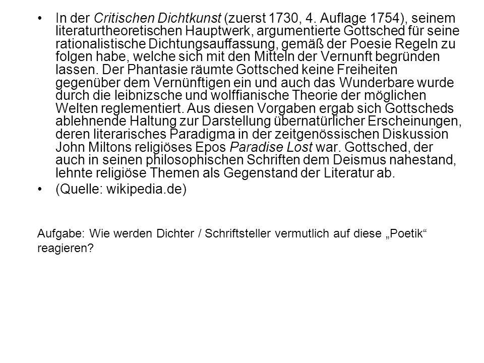 In der Critischen Dichtkunst (zuerst 1730, 4. Auflage 1754), seinem literaturtheoretischen Hauptwerk, argumentierte Gottsched für seine rationalistisc