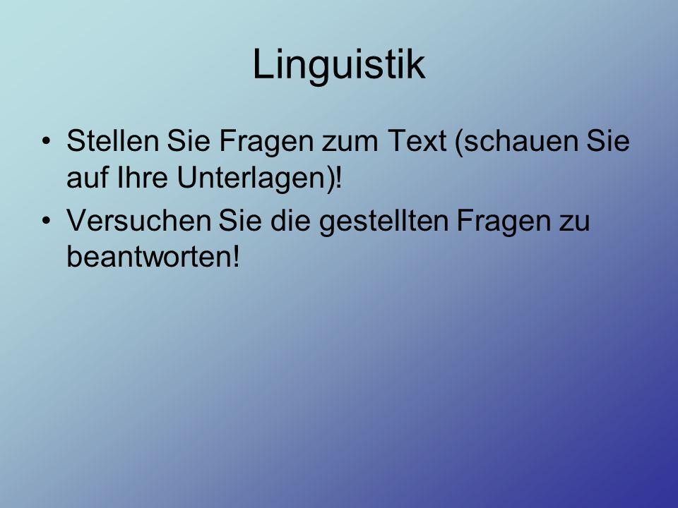 Linguistik Stellen Sie Fragen zum Text (schauen Sie auf Ihre Unterlagen)! Versuchen Sie die gestellten Fragen zu beantworten!