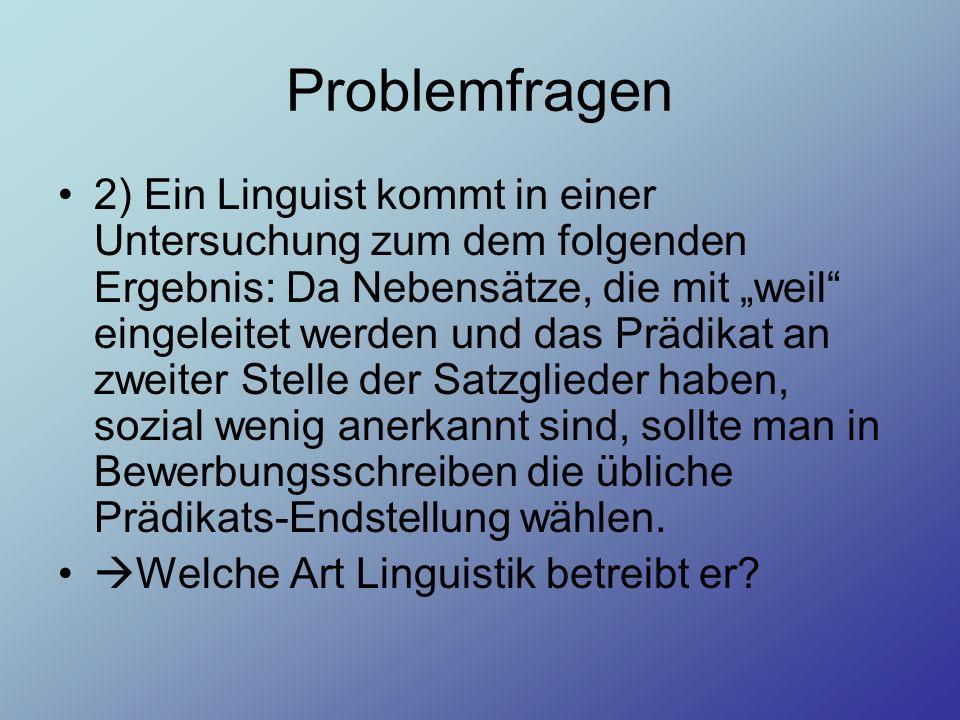 Problemfragen 2) Ein Linguist kommt in einer Untersuchung zum dem folgenden Ergebnis: Da Nebensätze, die mit weil eingeleitet werden und das Prädikat