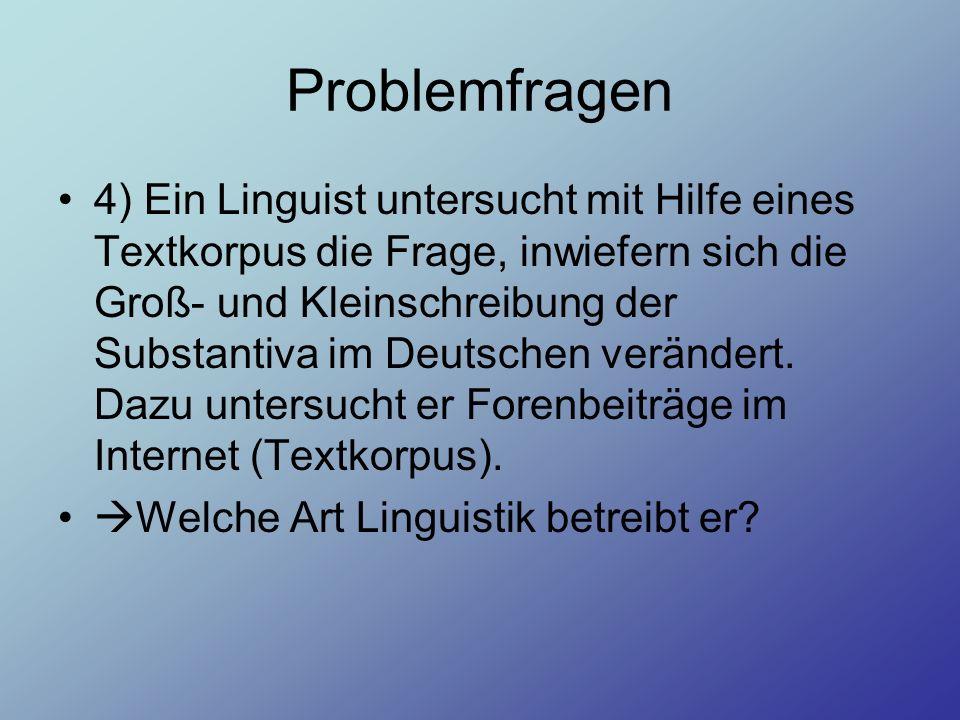 Problemfragen 4) Ein Linguist untersucht mit Hilfe eines Textkorpus die Frage, inwiefern sich die Groß- und Kleinschreibung der Substantiva im Deutsch