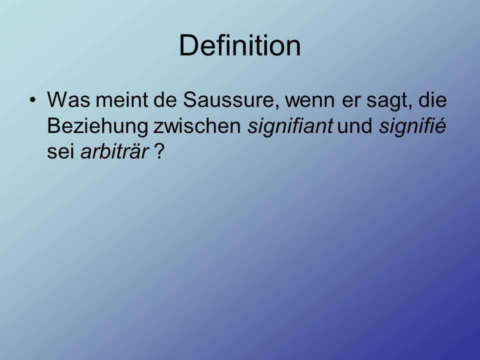 Definition Was meint de Saussure, wenn er sagt, die Beziehung zwischen signifiant und signifié sei arbiträr ?