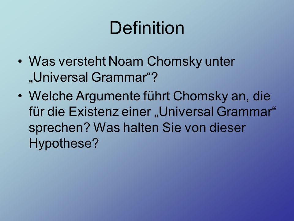 Definition Was versteht Noam Chomsky unter Universal Grammar? Welche Argumente führt Chomsky an, die für die Existenz einer Universal Grammar sprechen