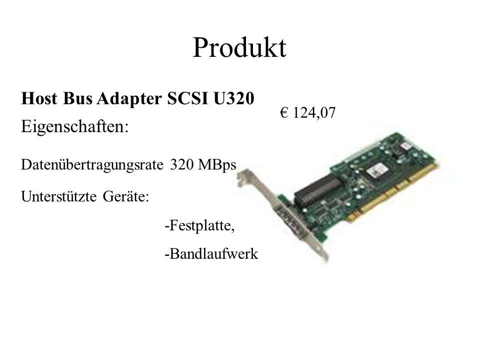 Produkt 124,07 Eigenschaften: Datenübertragungsrate 320 MBps Unterstützte Geräte: -Festplatte, -Bandlaufwerk Host Bus Adapter SCSI U320