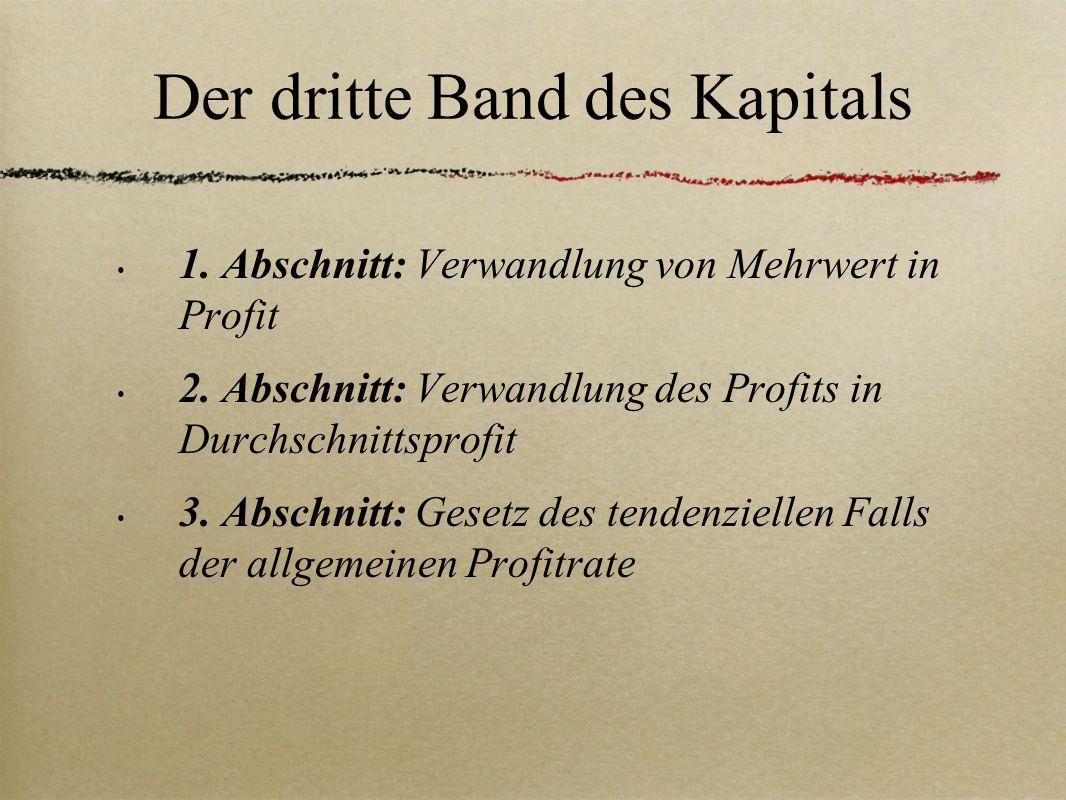 Der dritte Band des Kapitals 1. Abschnitt: Verwandlung von Mehrwert in Profit 2. Abschnitt: Verwandlung des Profits in Durchschnittsprofit 3. Abschnit