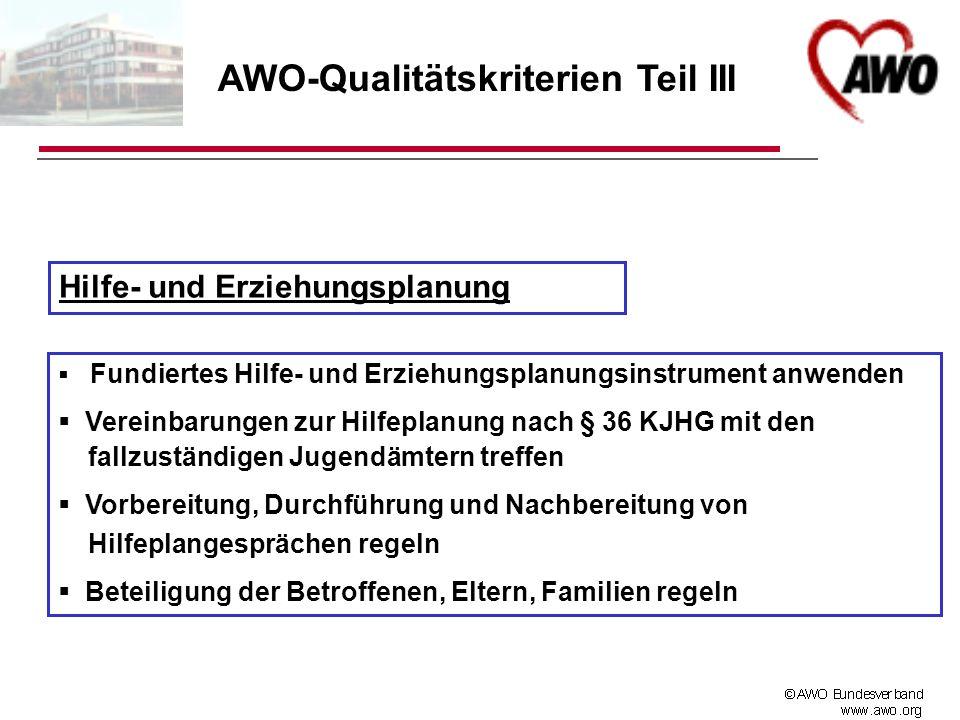 AWO-Qualitätskriterien Teil III Hilfe- und Erziehungsplanung Fundiertes Hilfe- und Erziehungsplanungsinstrument anwenden Vereinbarungen zur Hilfeplanu