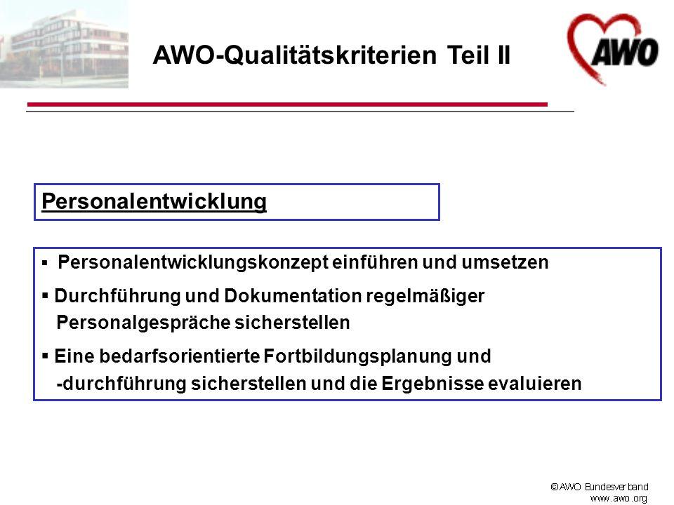 AWO-Qualitätskriterien Teil II Personalentwicklung Personalentwicklungskonzept einführen und umsetzen Durchführung und Dokumentation regelmäßiger Pers