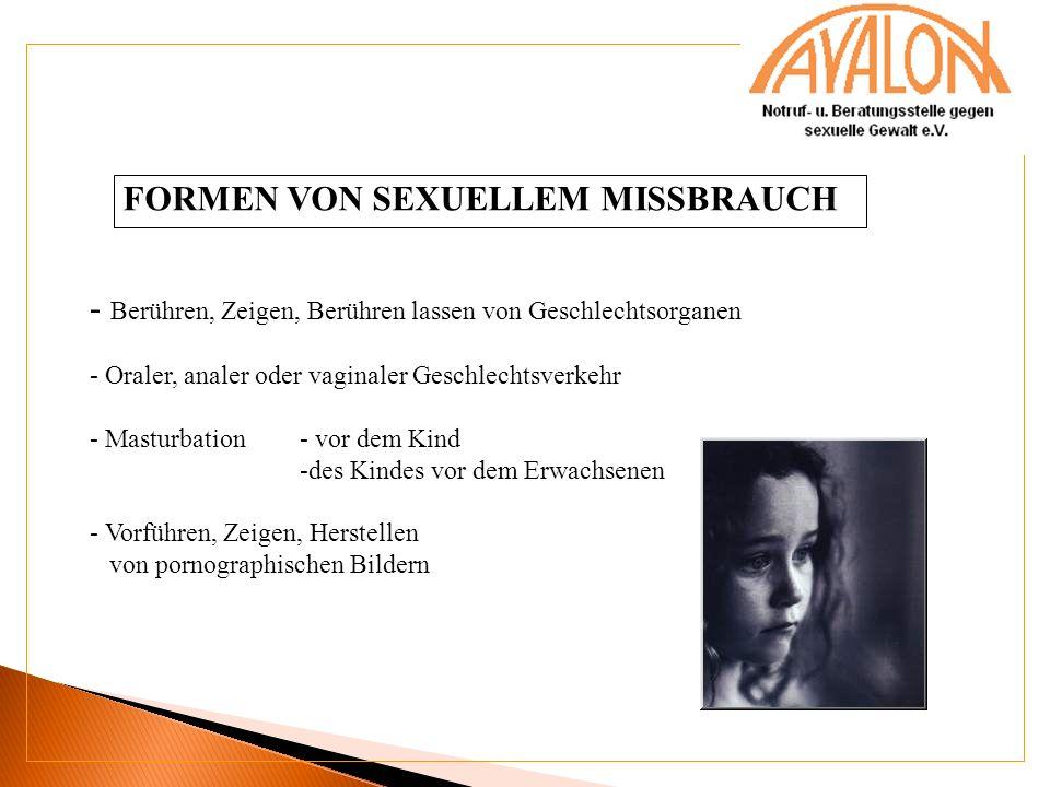FORMEN VON SEXUELLEM MISSBRAUCH - Berühren, Zeigen, Berühren lassen von Geschlechtsorganen - Oraler, analer oder vaginaler Geschlechtsverkehr - Mastur
