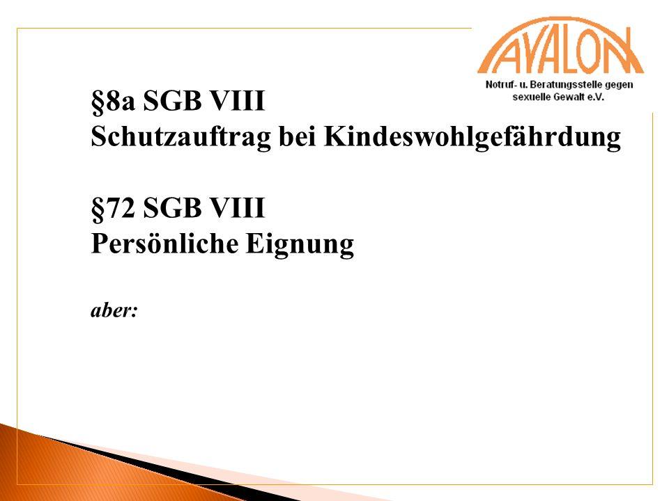 §8a SGB VIII Schutzauftrag bei Kindeswohlgefährdung §72 SGB VIII Persönliche Eignung aber: