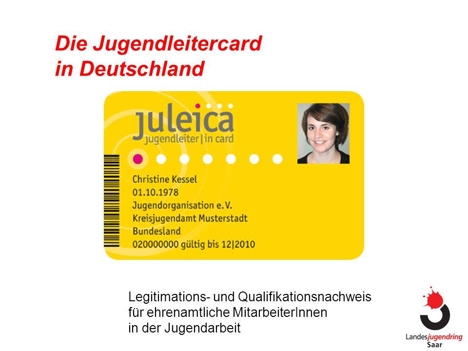Die Jugendleitercard in Deutschland Legitimations- und Qualifikationsnachweis für ehrenamtliche MitarbeiterInnen in der Jugendarbeit