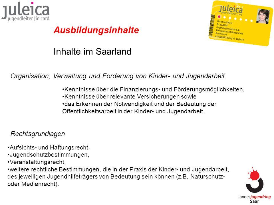 Inhalte im Saarland Ausbildungsinhalte Organisation, Verwaltung und Förderung von Kinder- und Jugendarbeit Kenntnisse über die Finanzierungs- und Förd