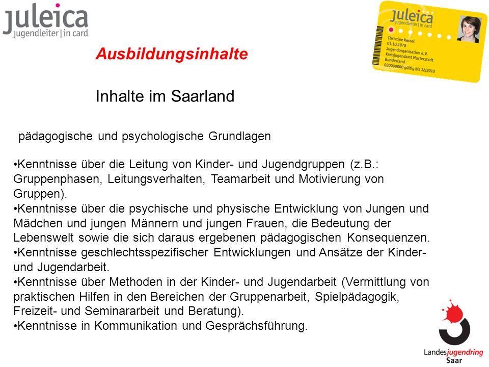 Inhalte im Saarland Ausbildungsinhalte pädagogische und psychologische Grundlagen Kenntnisse über die Leitung von Kinder- und Jugendgruppen (z.B.: Gru