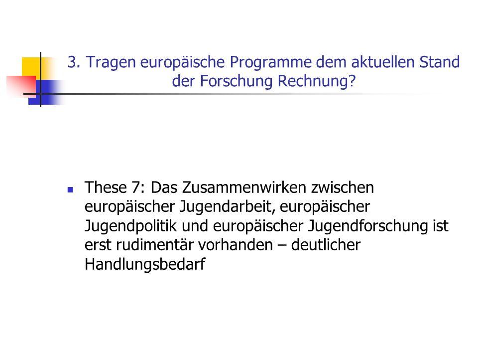 3. Tragen europäische Programme dem aktuellen Stand der Forschung Rechnung.