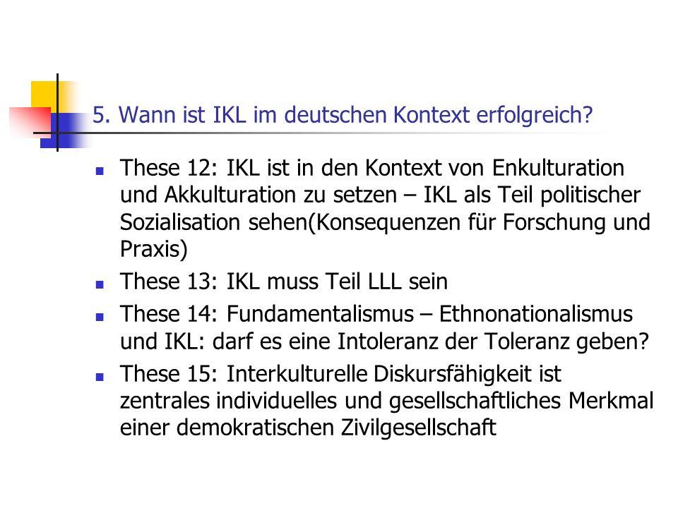 5. Wann ist IKL im deutschen Kontext erfolgreich? These 12: IKL ist in den Kontext von Enkulturation und Akkulturation zu setzen – IKL als Teil politi