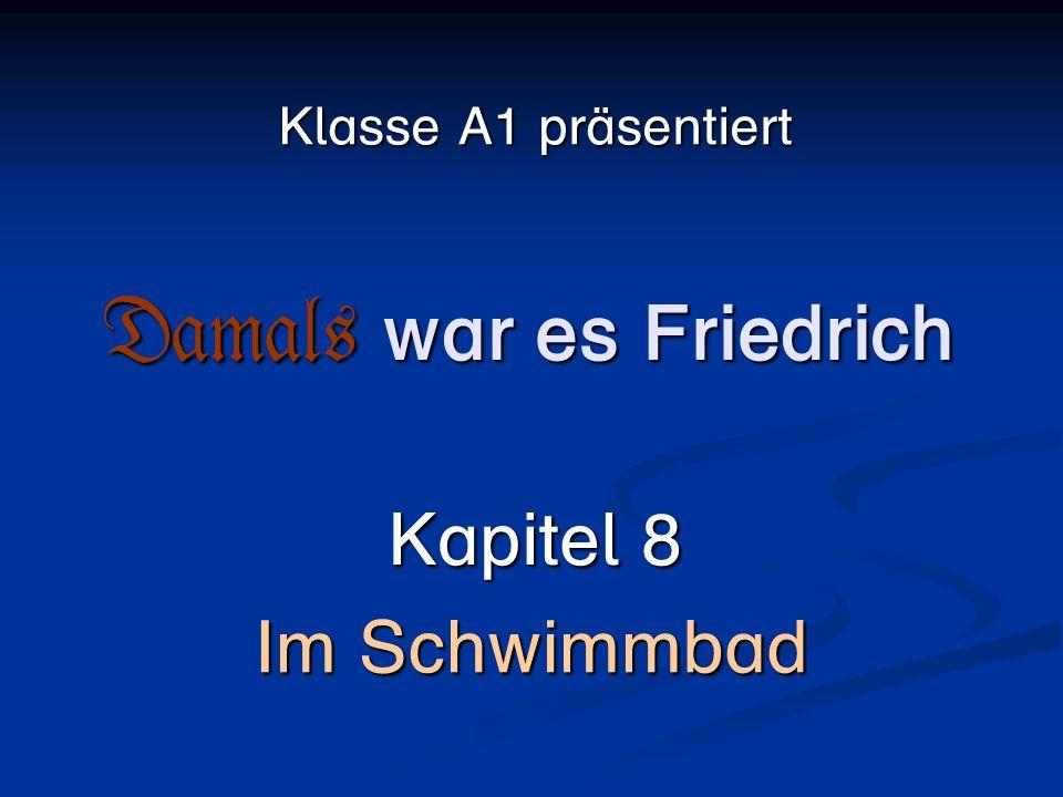 Damals Kapitel 8 Im Schwimmbad Klasse A1 präsentiert war es Friedrich