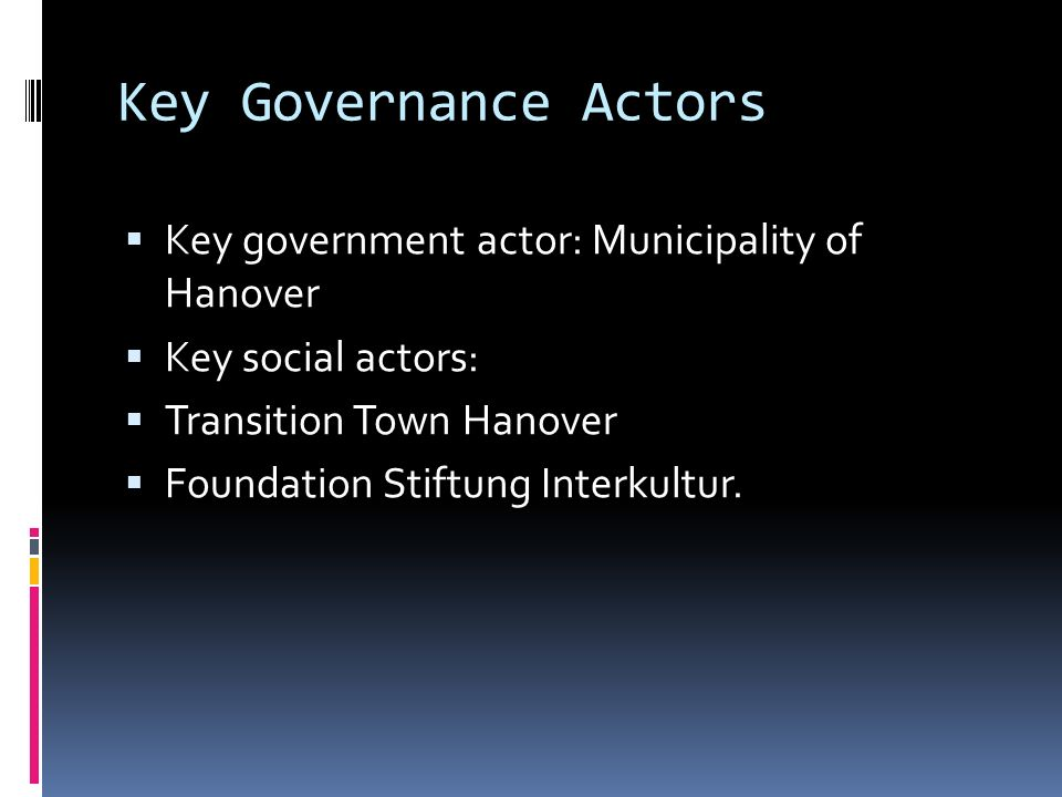 Key Governance Actors Key government actor: Municipality of Hanover Key social actors: Transition Town Hanover Foundation Stiftung Interkultur.