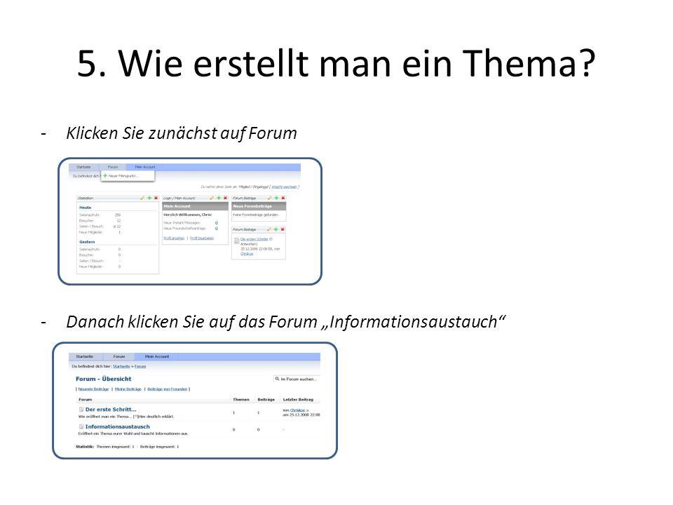 5. Wie erstellt man ein Thema? -Klicken Sie zunächst auf Forum -Danach klicken Sie auf das Forum Informationsaustauch