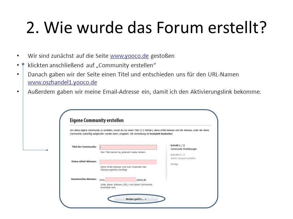 2. Wie wurde das Forum erstellt? Wir sind zunächst auf die Seite www.yooco.de gestoßenwww.yooco.de klickten anschließend auf Community erstellen Danac