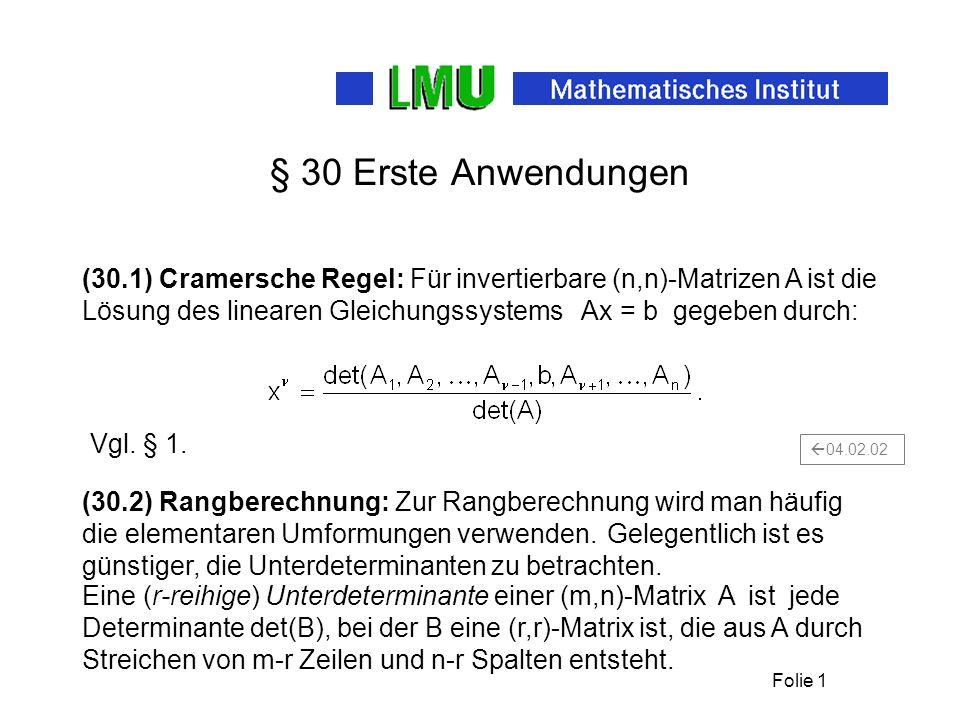 Folie 1 § 30 Erste Anwendungen (30.2) Rangberechnung: Zur Rangberechnung wird man häufig die elementaren Umformungen verwenden. (30.1) Cramersche Rege