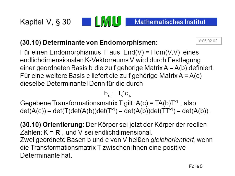 Folie 5 Kapitel V, § 30 Für einen Endomorphismus f aus End(V) = Hom(V,V) eines endlichdimensionalen K-Vektorraums V wird durch Festlegung einer geordn