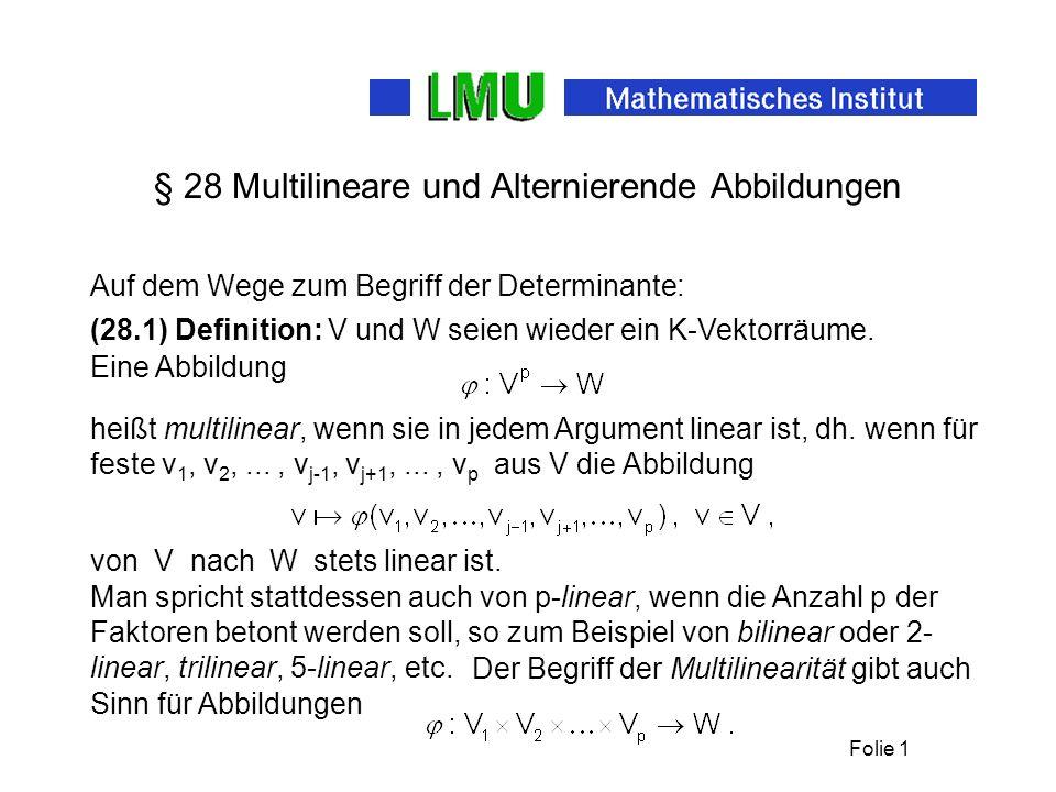 Folie 1 § 28 Multilineare und Alternierende Abbildungen (28.1) Definition: V und W seien wieder ein K-Vektorräume. Eine Abbildung von V nach W stets l