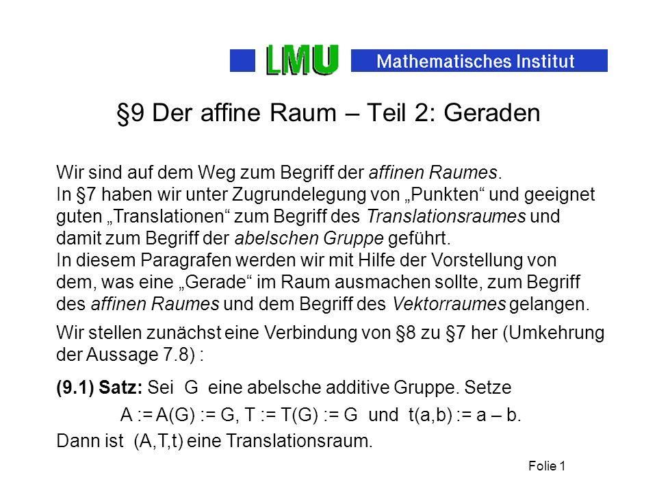 Folie 1 §9 Der affine Raum – Teil 2: Geraden Wir sind auf dem Weg zum Begriff der affinen Raumes.