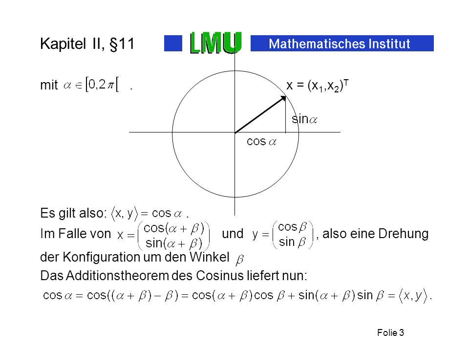Folie 3 Kapitel II, §11 Es gilt also:. mit. x = (x 1,x 2 ) T Im Falle von und, also eine Drehung der Konfiguration um den Winkel Das Additionstheorem