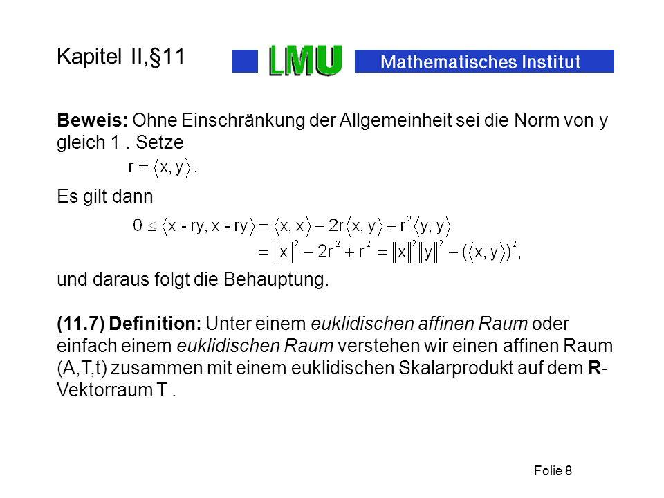 Folie 8 Kapitel II,§11 Beweis: Ohne Einschränkung der Allgemeinheit sei die Norm von y gleich 1. Setze (11.7) Definition: Unter einem euklidischen aff