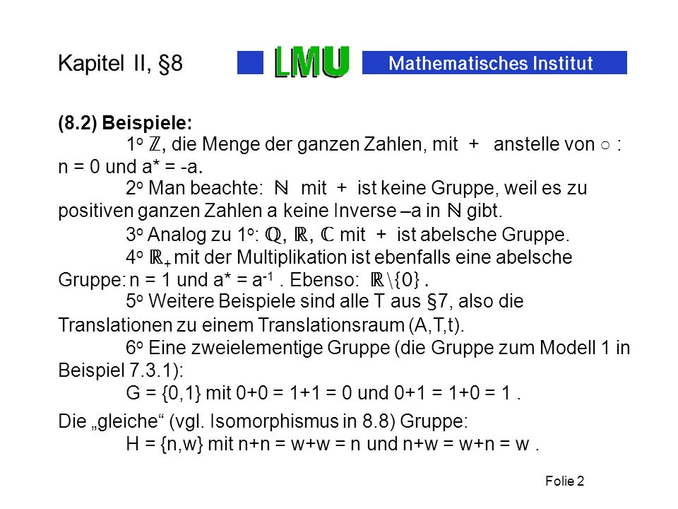 Folie 13 Kapitel II, §8 (8.16) Definition: Unterkörper, Homomorphismus, Isomorphismus analog zu Gruppen.