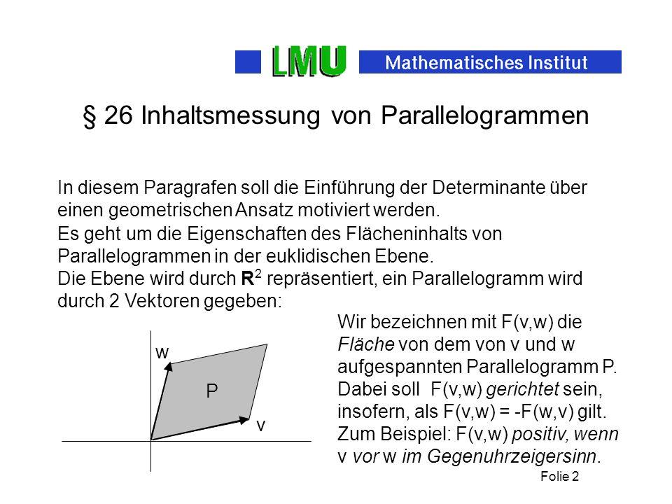 Folie 3 Kapitel V, §26 w v P u Elementargeometrische Überlegungen zeigen: F(v + u,w) = F(v,w) + F(u,w) Und ebenso: F(v,w + z) = F(v,w) + F(v,z) Weiterhin: F(v,sw) = sF(v,w) = F(sv,w) für positive s.