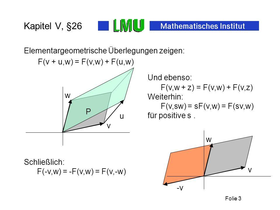 Folie 3 Kapitel V, §26 w v P u Elementargeometrische Überlegungen zeigen: F(v + u,w) = F(v,w) + F(u,w) Und ebenso: F(v,w + z) = F(v,w) + F(v,z) Weiter