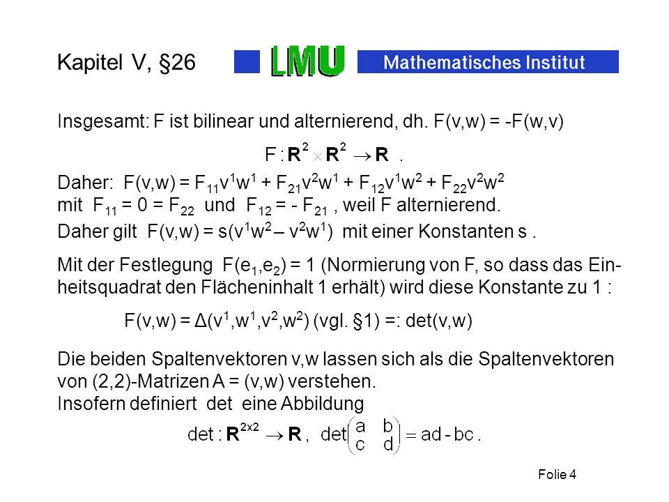 Folie 4 Kapitel V, §26 Insgesamt: F ist bilinear und alternierend, dh. F(v,w) = -F(w,v) Daher: F(v,w) = F 11 v 1 w 1 + F 21 v 2 w 1 + F 12 v 1 w 2 + F