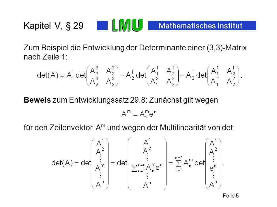 Folie 6 Kapitel V, § 29 Ferner ist Dabei entsteht die letzte Matrix aus der mittleren durch Verschieben der ersten Spalte um ν – 1 Positionen und durch Verschieben der ersten Zeile um m – 1 Positionen.