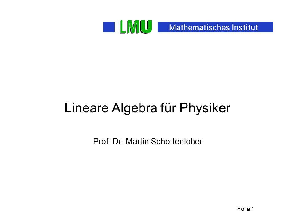 Folie 1 Lineare Algebra für Physiker Prof. Dr. Martin Schottenloher